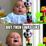 Baby Memes: at first i was like
