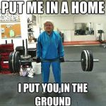 Funny Memes - put me in a home