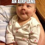 Funny Baby Memes - that wasnt really an airplane