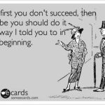 Funny Ecards - if at first