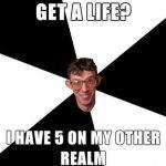 Funny Memes - get a life