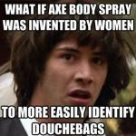 Funny Memes - what if axe body spray