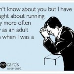 Funny Ecards - i dont know about you