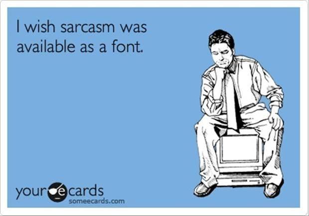 Funny Ecards - i wish sarcasm