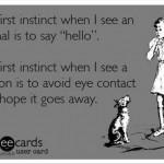 Funny Memes - Ecards - my first instinct