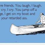 Funny Memes - Ecards - were friends