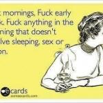 Funny Ecards - fuck mornings