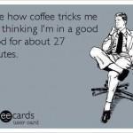 Funny Ecards: coffee tricks me