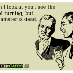 Funny Memes - Ecards - the hamster is dead