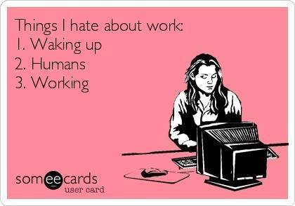 Funny Memes - Ecards - things i hate about work