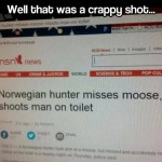 Funny Memes - that was a crappy shot