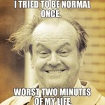Funny Memes -i tried to be normal
