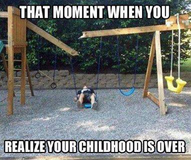 Funny Memes: childhood is over