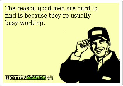 Funny Ecards - good men are hard to find