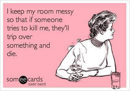 Funny Ecards - i keep my room messy