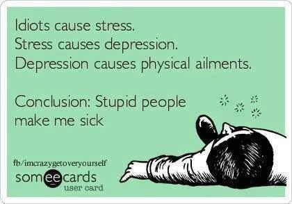 Funny Ecards - idiots cause stress