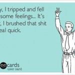Funny Memes - Ecards - sorry i tripped