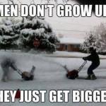Funny Memes - men dont grow up