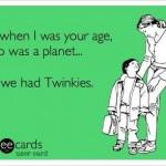 Funny Memes - Ecards - we had twinkies