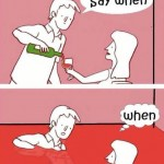 Funny Memes - say when