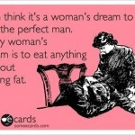 Funny Ecards - every womans dream