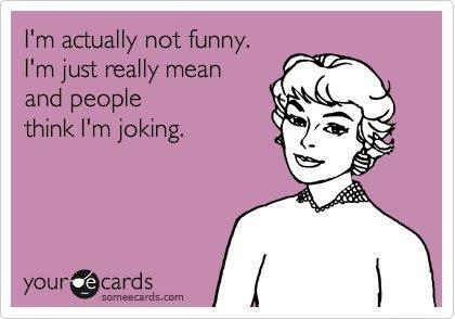 Funny Ecards - Im really not funny