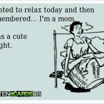 Funny Ecards: Being a mom