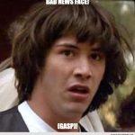 Funny Memes: Bad News Face!