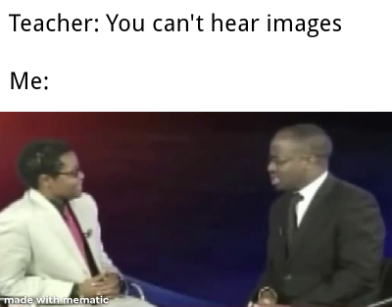 Funny Memes - You can't hear images